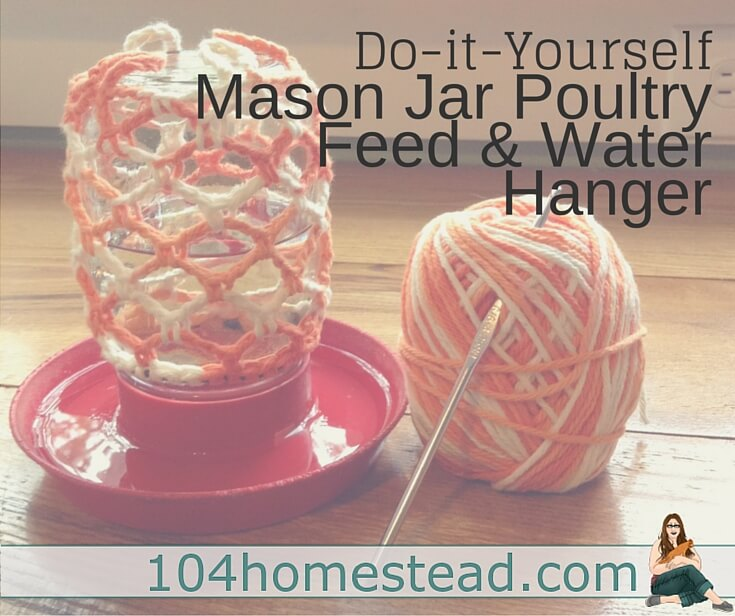 Mason jar feeders and waterers are great, but they can be hard to hang. Here is an easy crochet holder that will keep your feeder and waterer off the ground.