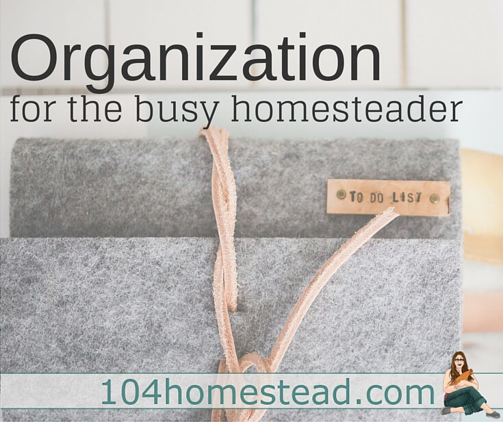 How does the modern homesteader manage to balance everything that needs to be done? Amazing organization. Simple living doesn't have to be hard.