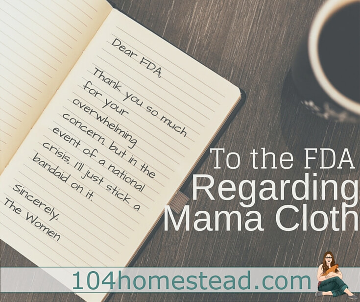 A humorous look into why the FDA has decided to crack down on mama cloth manufacturers. They must have a good reason for regulating these items, right?