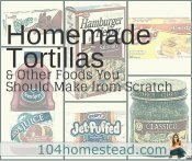 Homemade Tortillas and Other Foods to Make from Scratch