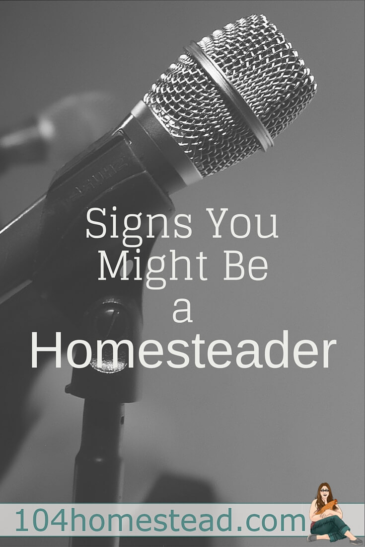 Signs that you might be a homesteader. You might be a homesteader if...