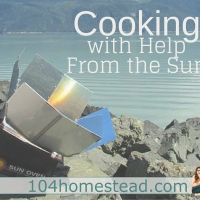 Cooking With Help From the Sun {Solar Cooking}