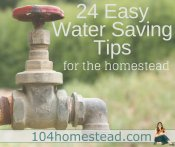 24 Easy Water Conservation Tips for the Homestead