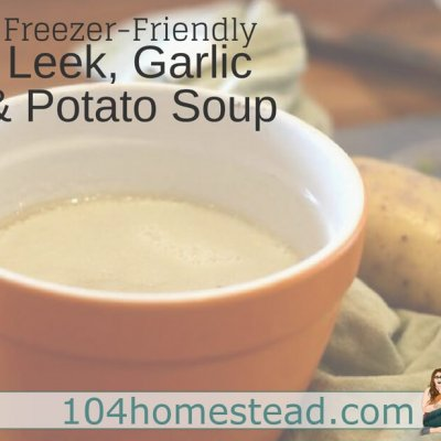 Freezer-Friendly Leek, Garlic and Potato Soup